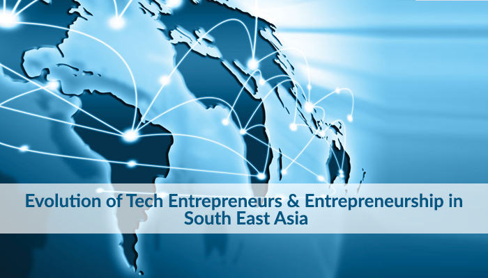 Evolution of Tech Entrepreneus and entreprenurship in South East Asia